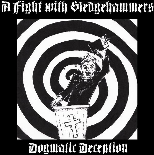 A FIGHT WITH SLEDGEHAMMERS - Dogmatic Deception EP