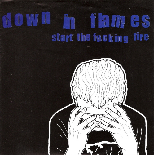 DOWN IN FLAMES - Start The Fucking Fire EP