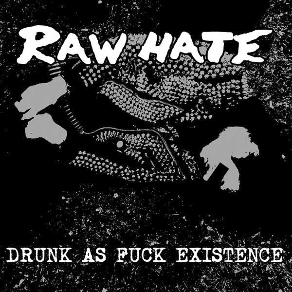 RAW HATE - Drunk As Fuck Existence EP