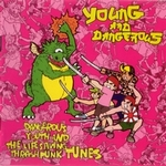 YOUNG AND DANGEROUS - Dangerous youth and the life saving thrash punk tunes CD