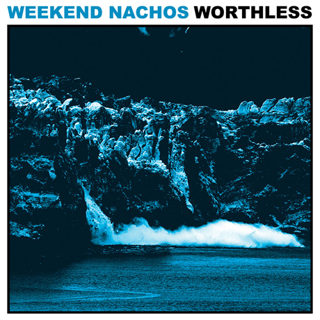 WEEKEND NACHOS - Worthless LP