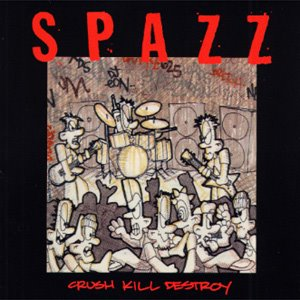 SPAZZ - Crush Kill Destroy LP