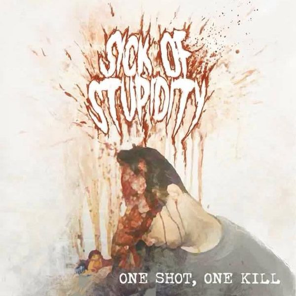 SICK OF STUPIDITY - One Shot