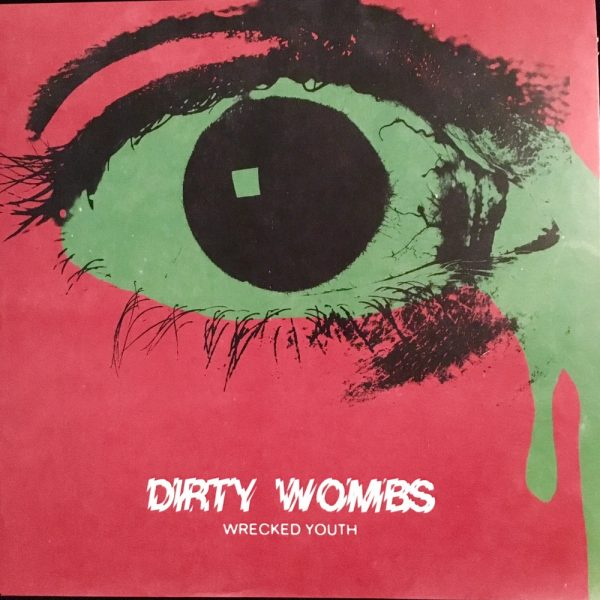 DIRTY WOMBS - Wrecked Youth EP