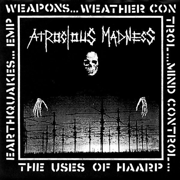 ATROCIOUS MADNESS - The Uses Of HAARP EP