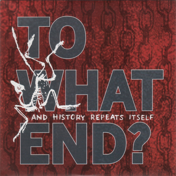 TO WHAT END? - And History Repeats Itself EP