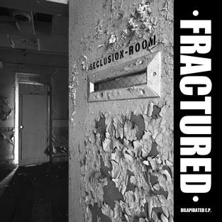 FRACTURED - Dilapidated EP