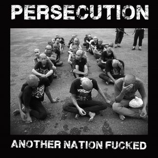 PERSECUTION - Another Nation Fucked LP