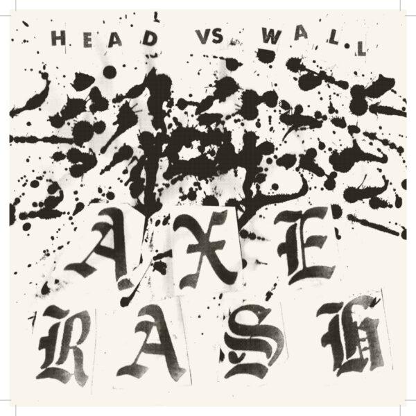 AXE RASH - Heads vs Wall EP
