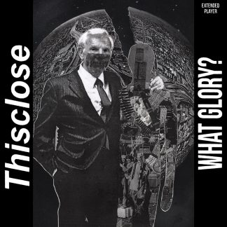 THISCLOSE - What Glory? EP