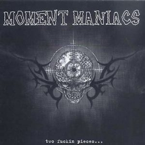 MOMENT MANIACS – Two Fuckin Pieces … LP