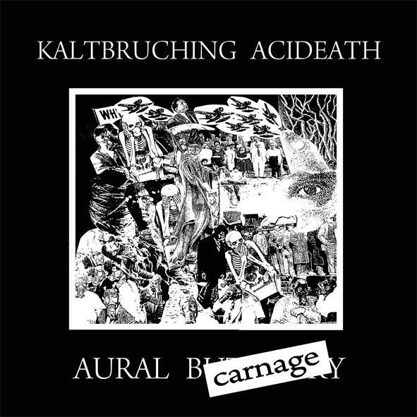 KALTBRUCHING ACIDEATH - Aural Carnage EP