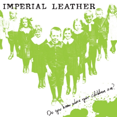 IMPERIAL LEATHER - Do You Know Where Your Children Are? LP