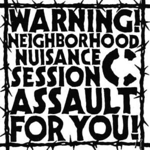 C – Warning! Neighborhood Nuisance Session Assault For You! EP