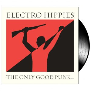 ELECTRO HIPPIES – The Only Good Punk Is A Dead One LP