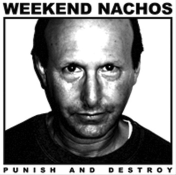 WEEKEND NACHOS – Punish And Destroy LP