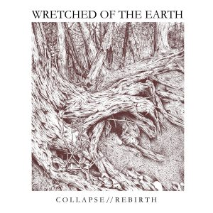 WRETCHED OF THE EARTH – Collapse // Rebirth LP