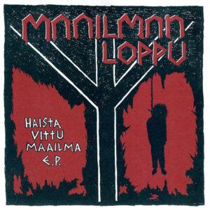 MAAILMANLOPPU – Haista Vittu Maailma E.P. 7″EP