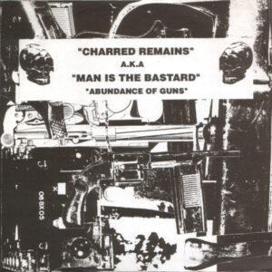 Charred Remains A.K.A Man Is The Bastard – Abundance Of Guns 7″EP