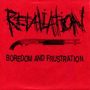 RETALIATION – Boredom and Frustration 7″EP